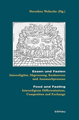Essen und Fasten/Food and Fasting: Interreligiöse Abgrenzung, Konkurrenz und Austauschprozesse/Interreligious Differentiations, Competition and Exchange (Beihefte zum Archiv für Kulturgeschichte)