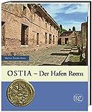 Ostia: Der Hafen Roms (Zaberns Bildbände zur Archäologie) - Marion Bolder-Boos