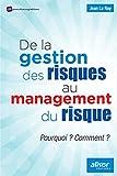De la gestion du risque au management des risques - Pourquoi ? Comment ?