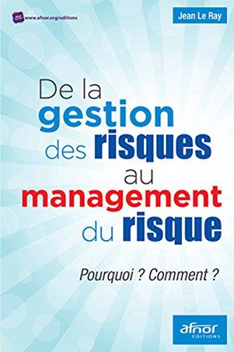 De la gestion du risque au management des risques: Pourquoi ? Comment ? par Jean Le Ray