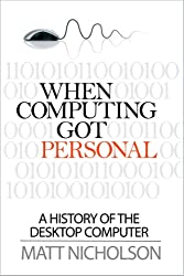 When Computing Got Personal: A history of the desktop computer