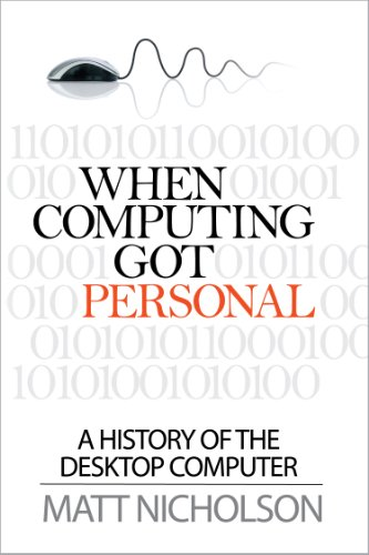 When Computing Got Personal: A history of the desktop computer (English Edition) -