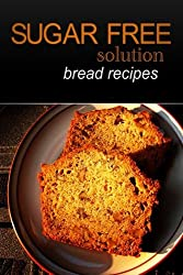 Sugar-Free Solution - Bread recipes by Sugar-Free Solution (2013-12-02)