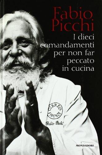 I dieci comandamenti per non far peccato in cucina (Libri illustrati) di Picchi, Fabio (2009) Tapa dura