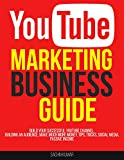 #4: YOUTUBE MARKETING BUSINESS GUIDE: Build Your Successful YouTube Channel, Building An Audience, Make Much More Money, Tips, Tricks, Social Media, Passive Income