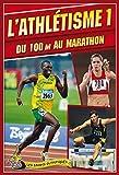 L'athlétisme - Tome 1, Du 100 m au marathon