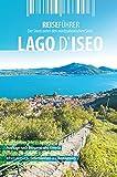 Iseosee - Reiseführer - Lago d'Iseo: Der Stern unter den norditalienischen Seen