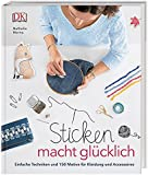 Sticken macht glücklich: Einfache Techniken und 150 Motive für Kleidung und Accessoires