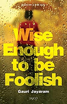 Wise Enough to Be Foolish par [Jayaram, Gauri]
