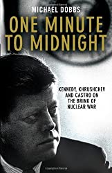 One Minute to Midnight: Kennedy, Krushchev and Castro on the Brink of Nuclear War by Michael Dobbs (2008-06-05)