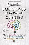 Libros PDF EMOCIONES PARA CAPTAR CLIENTES Como aumentar tus clientes usando el neuromarketing en tus estrategias de ventas CerebroEmprendedor (PDF y EPUB) Descargar Libros Gratis