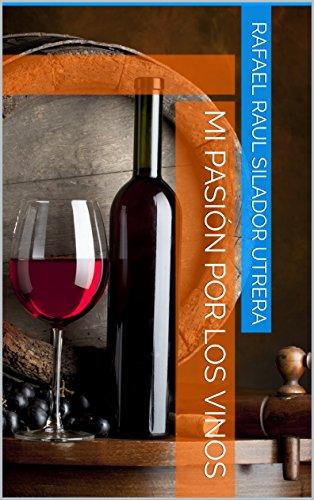 Mi Pasión por los Vinos por Rafael Raul Silador Utrera