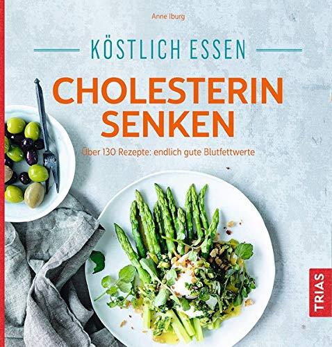Köstlich essen - Cholesterin senken: Über 130 Rezepte: endlich gute Blutfettwerte (Kochen Von Essen Das)