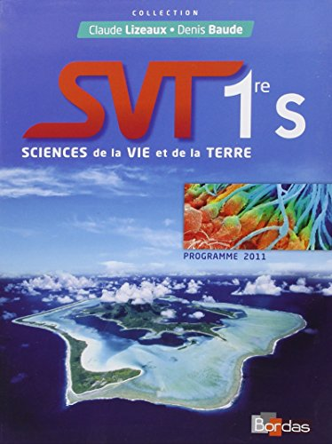 Sciences de la Vie et de la Terre 1e S : Programme 2011 par Claude Lizeaux