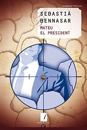 Mateu el president (Catalan Edition) por Sebastià Bennasar Llobera