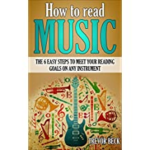 How to Read Music: The 6 Easy Steps to Meet Your Reading Goals on Any Instrument