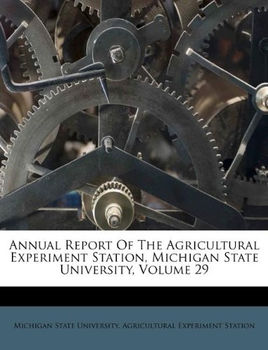Annual Report Of The Agricultural Experiment Station, Michigan State University, Volume 29