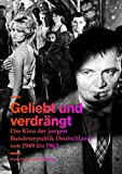 Geliebt und verdrängt: Das Kino der jungen Bundesrepublik Deutschland von 1949 bis 1963