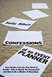 Confessions of an Event Planner: Case Studies from the Real World of Events--How to Handle the Unexpected and How to Be a Master of Discretion