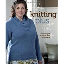Knitting Plus: Mastering Fit: + Plus-Size Style + 15 Projects by Lisa Shroyer (3-Feb-2011) Paperback