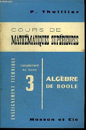 COURS DE MATHEMATIQUES SUPERIEURES complément au tome 3 : Algèbre de Boole