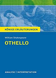 Othello von William Shakespeare.: Textanalyse und Interpretation mit ausführlicher Inhaltsangabe und Abituraufgaben mit Lösungen. (Königs Erläuterungen)