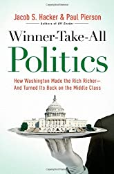 Winner-Take-All Politics: How Washington Made the Rich Richer--and Turned Its Back on the Middle Class by Paul Pierson (2010-09-14)