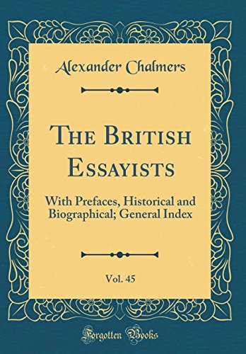The British Essayists, Vol. 45: With Prefaces, Historical and Biographical; General Index (Classic Reprint)