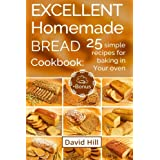 Excellent homemade bread. Cookbook: 25 simple recipes for baking in your oven.: (Full Color)