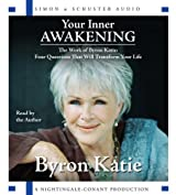 Your Inner Awakening: The Work of Byron Katie: Four Questions That Will Transform Your Life by Byron Katie (2007-02-13)