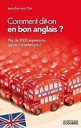 Comment dit-on en bon anglais ? : Plus de 2000 expressions qui ne s'inventent pas