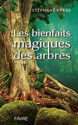 Les bienfaits magiques des arbres par  Stephane Krebs