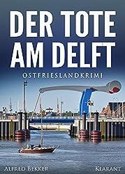 Der Tote am Delft. Ostfrieslandkrimi (Kommissar Steen ermittelt 2)