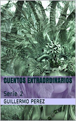 CUENTOS   EXTRAORDINARIOS: Serie 2 por Guillermo Perez