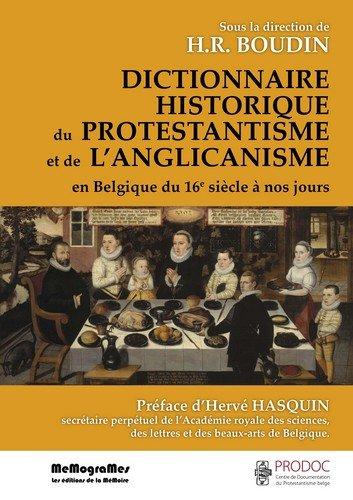 Dictionnaire Historique du Protestantisme et de l'Anglicanisme en Belgique du 16e Siecle a Nos Jours