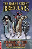 The Baker Street Irregulars: 3 - The Adventure Of The Charge Of The Old Brigade (EDGE - The Baker Street Irregulars)