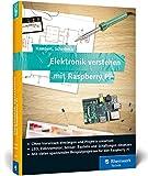 Elektronik verstehen mit Raspberry Pi: Der praktische Einstieg. Geeignet für jede Altersgruppe, kein Vorwissen nötig! Für Raspberry Pi 3 und Vorgängermodelle
