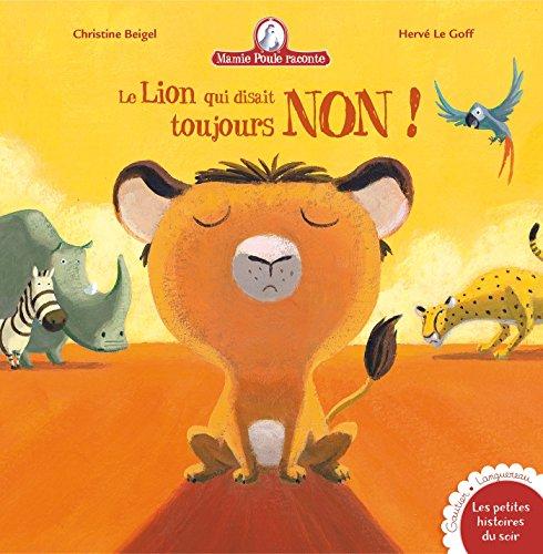 Mamie Poule raconte - Le lion qui disait toujours NON ! (Les grandes thématiques de l'enfance)