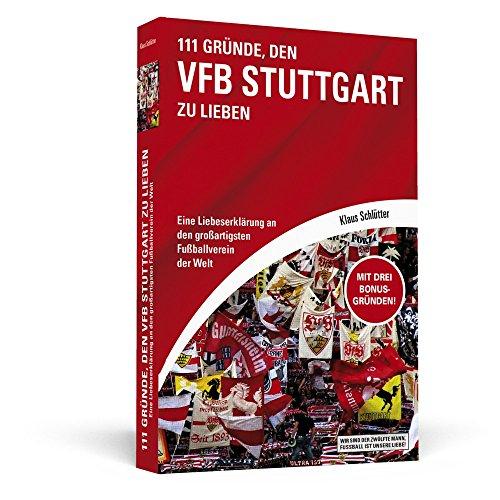 Preisvergleich Produktbild 111 Gründe, den VfB Stuttgart zu lieben: Eine Liebeserklärung an den großartigsten Fußballverein der Welt