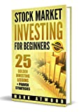 Stock Market Investing For Beginners: 25 Golden Stock Investing Lessons + Proven Strategies, Investing For Beginners (Stock Market Investing For Beginners, Stock Market)