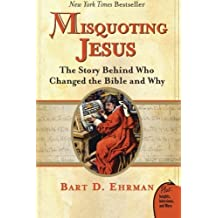 Misquoting Jesus: The Story Behind Who Changed the Bible and Why by Bart D. Ehrman (2007-02-05)