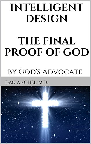 Intelligent Design: The Final Proof of God: by God's Advocate (English Edition)
