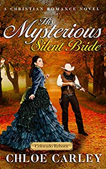His Mysterious Silent Bride: A Christian Historical Romance Novel (English Edition) par [Carley, Chloe]