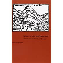 Miners of the Red Mountain: Indian Labor in Potosi, 1545-1650 by Peter Bakewell (2010-01-16)