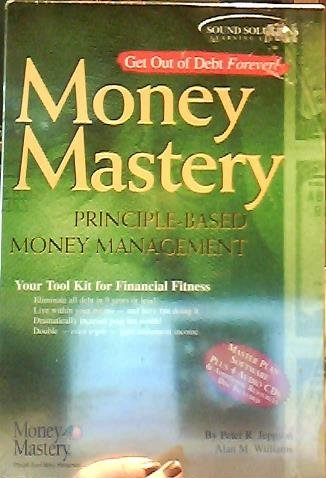 Money Mastery Principle-Based Money Management, Your Tool Kit for Financial Fitness