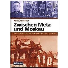 ZEITGESCHICHTE - Zwischen Metz und Moskau - Als Soldat der 95. Infanteriedivision in Frankreich und als Fernaufklärer mit der 4.(F)14 in Russland - ... Verlag (Flechsig - Geschichte/Zeitgeschichte)