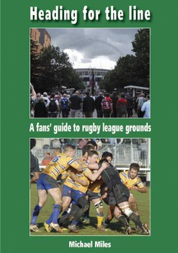 Heading for the Line: A Fans' Guide to Rugby League Grounds por Michael Miles