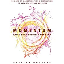 Momentum: 90 Days of Marketing Tips and Motivation to Kick-Start Your Business