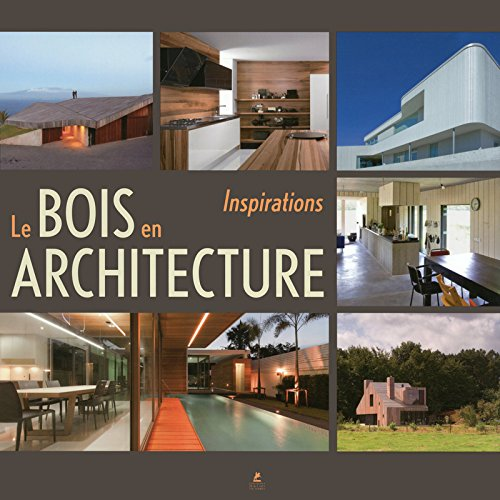 Le Bois en Architecture - Inspirations par Collectif