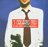 Songtexte von 3 Colours Red - If You Ain't Got a Weapon... You'll Never Get a Say